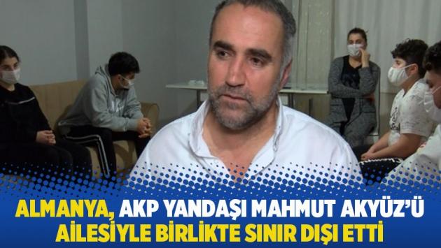 Almanya, AKP yandaşı Mahmut Akyüz'ü ailesiyle birlikte sınır dışı etti