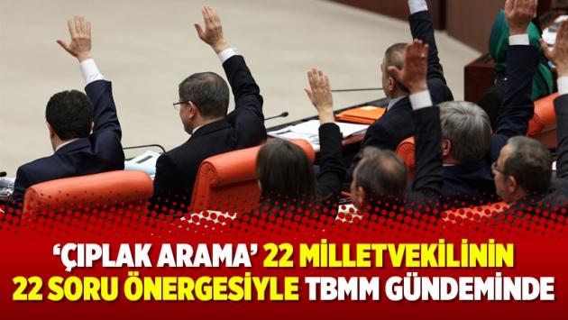 'Çıplak arama' 22 milletvekilinin 22 soru önergesiyle TBMM gündeminde