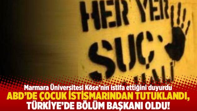 ABD'de çocuk istismarından tutuklandı, Türkiye'de bölüm başkanı oldu!