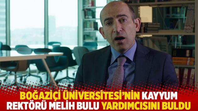 Boğaziçi Üniversitesi'nin kayyum rektörü Melih Bulu yardımcısını buldu
