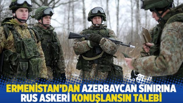Ermenistan'dan Azerbaycan sınırına Rus askeri konuşlansın talebi