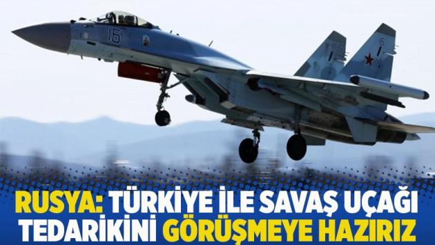 Rusya: Türkiye ile savaş uçağı tedarikini görüşmeye hazırız